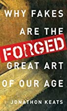 Forged: Why Fakes are the Great Art of Our…
