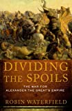 Waterfield, Robin: Dividing the Spoils: The War for Alexander the Great's Empire (Ancient Warfare and Civilization)