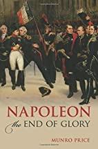 Napoleon The End of Glory by Munro Price