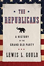 The Republicans: A History of the Grand Old…