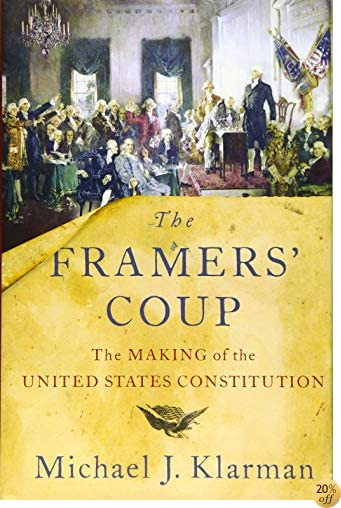 TThe Framers' Coup: The Making of the United States Constitution