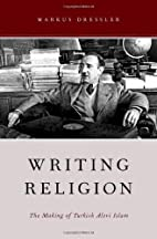 Writing Religion: The Making of Turkish…