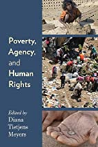 Poverty, Agency, and Human Rights by Diana…