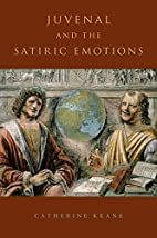 Juvenal and the satiric emotions by…