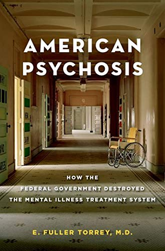 american-psychosis-how-the-federal-government-destroyed-the-mental-illness-treatment-system