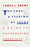 Adams, James: The Care and Feeding of Ideas: A Guide to Encouraging Creativity