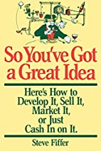 So You've Got A Great Idea: Here's…