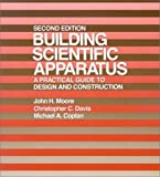 Moore, John H.: Building Scientific Apparatus: A Practical Guide to Design and Construction