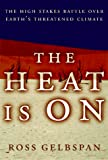 Gelbspan, Ross: The Heat Is on: The High Stakes Battle over Earth's Threatened Climate