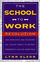 The School to Work Revolution by Lynn Olson