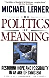 Lerner, Michael: The Politics of Meaning: Restoring Hope and Possibility in an Age of Cynicism