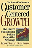 Whiteley, Richard: Customer Centered Growth: Five Proven Strategies for Building Competitive Advantage