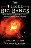 Dauber, Philip M.: The Three Big Bangs: Comet Crashes, Exploding Stars, and the Creation of the Universe