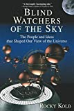 Kolb, Rocky: Blind Watchers of the Sky: The People and Ideas That Shaped Our View of the Universe