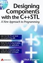 Designing Components With the C++ Stl: A New…