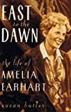 Butler, Susan: East to the Dawn: The Life of Amelia Earhart