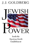 Goldberg, J. J.: Jewish Power: Inside the American Jewish Establishment