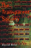 David Brin: The Transparent Society: Will Technology Force Us to Choose Between Privacy and Freedom?