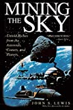 Lewis, John S.: Mining the Sky: Untold Riches from the Asteroids, Comets, and Planets