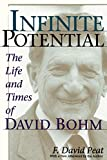 Peat, F. David: Infinite Potential: The Life And Times Of David Bohm