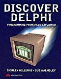 Williams, Shirley: Discover Delphi: Programming Principles Explained (International Computer Science Series)