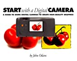 Odam, John: Start with a Digital Camera : A Guide to Using Digital Photography to Creat High-Quality Graphics