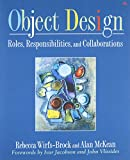 Wirfs-Brock, Rebecca: Object Design: Roles, Responsibilities, and Collaborations