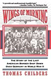 Childers, Thomas: Wings of Morning: The Story of the Last American Bomber Shot Down over Germany in World War II