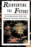 Bass, Thomas A.: Reinventing the Future: Conversations With the World&#39;s Leading Scientists