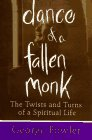 Fowler, George: Dance of a Fallen Monk: The Twists and Turns of a Spiritual Life