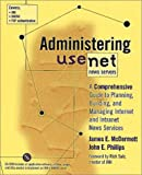 McDermott, James: Administering Usenet News Servers: A Comprehensive Guide to Planning, Building, and Managing Internet and Intranet News Services
