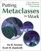 Putting Metaclasses to Work by Ira R. Forman