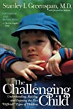 Greenspan, Stanley I.: The Challenging Child: Understanding, Raising, and Enjoying the Five &quot;Difficult&quot; Types of Children