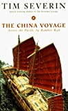 Severin, Tim: The China Voyage: Across The Pacific By Bamboo Raft
