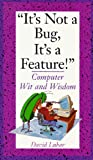 Lubar, David: It's Not a Bug, It's a Feature!: Computer Wit and Wisdom