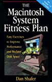 Shafer, Dan: The Macintosh System Fitness Plan: Easy Exercises to Increase Performance and Reclaim Disk Space