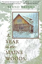 A Year in the Maine Woods by Bernd Heinrich
