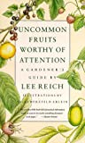 Reich, Lee: Uncommon Fruits Worthy of Attention : A Gardener's Guide