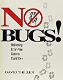 Thielen, David: No Bugs!: Delivering Error-Free Code in C and C++