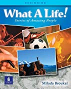 What a Life!: Stories of Amazing People…