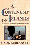 Kurlansky, Mark: A Continent of Islands: Searching for the Caribbean Destiny