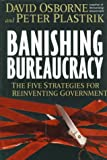Osborne, David: Banishing Bureaucracy: The Five Strategies for Reinventing Government
