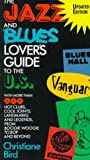 Bird, Christiane: The Jazz and Blues Lover&#39;s Guide to the U.S.: With More Than 900 Hot Clubs, Cool Joints, Landmarks and Legends, from Boogie-Woogie to Bop and Beyond