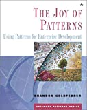 Goldfedder, Brandon: The Joy of Patterns: Using Patterns for Enterprize Development