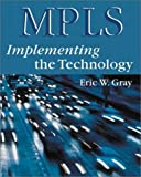 Gray, Eric: MPLS: Implementing the Technology (With CD-ROM)