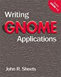 Sheets, John R.: Writing Gnome Applications