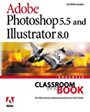 Adobe Creative Team: Adobe(R) Photoshop(R) 5.5 and Illustrator(R) 8.0 Advanced Classroom in a Book