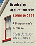 Jamison, Scott: Developing Applications With Exchange 2000: A Programmer&#39;s Reference