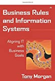Morgan, Tony: Business Rules and Information Systems: Aligning It With Business Goals