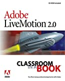 Adobe Creative Team, .: Adobe LiveMotion 2.0 Classroom in a Book